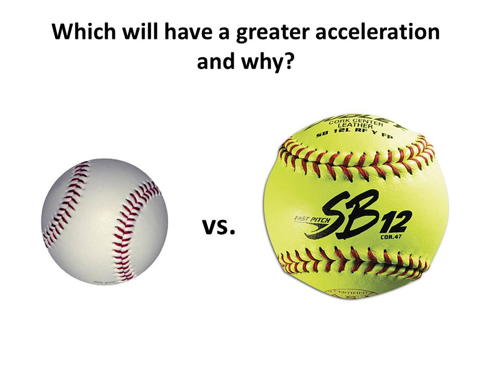 Which will have a greater acceleration and why vs.
