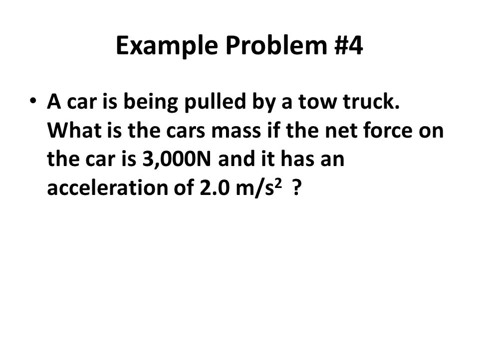 Example Problem #4 A car is being pulled by a tow truck.