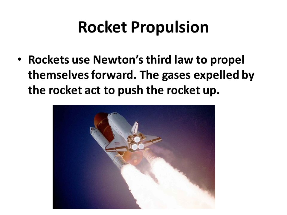 Rocket Propulsion Rockets use Newton's third law to propel themselves forward.