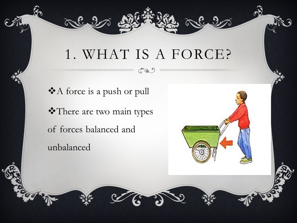 1.WHAT IS A FORCE.