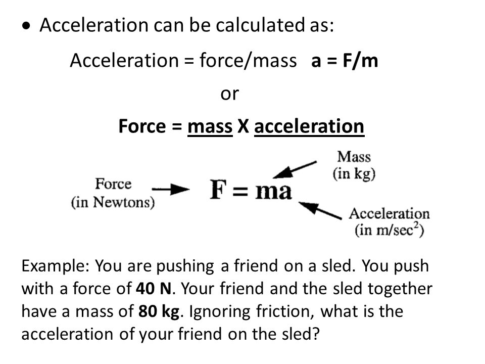 2.Second Law - Law of Acceleration  Forces causes acceleration while mass resists acceleration.  If an object is acted upon by a net force, the chan