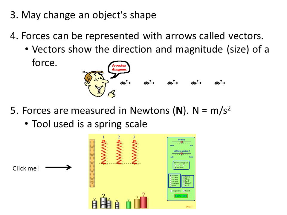 3.May change an object s shape 4. Forces can be represented with arrows called vectors.