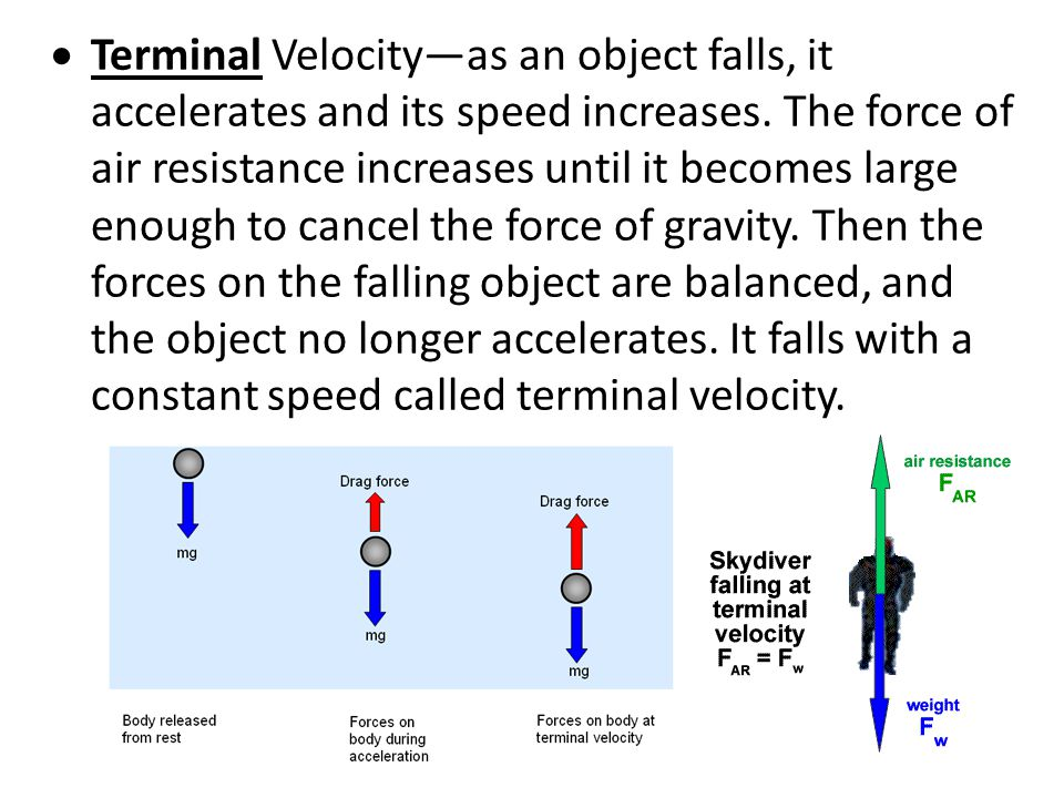  Air Resistance—force that acts in the direction opposite to that of the object's motion. The amount of air resistance on an object depends on the sp