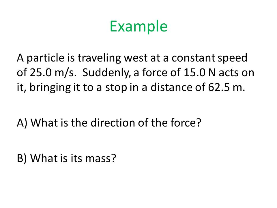 Example A particle is traveling west at a constant speed of 25.0 m/s.