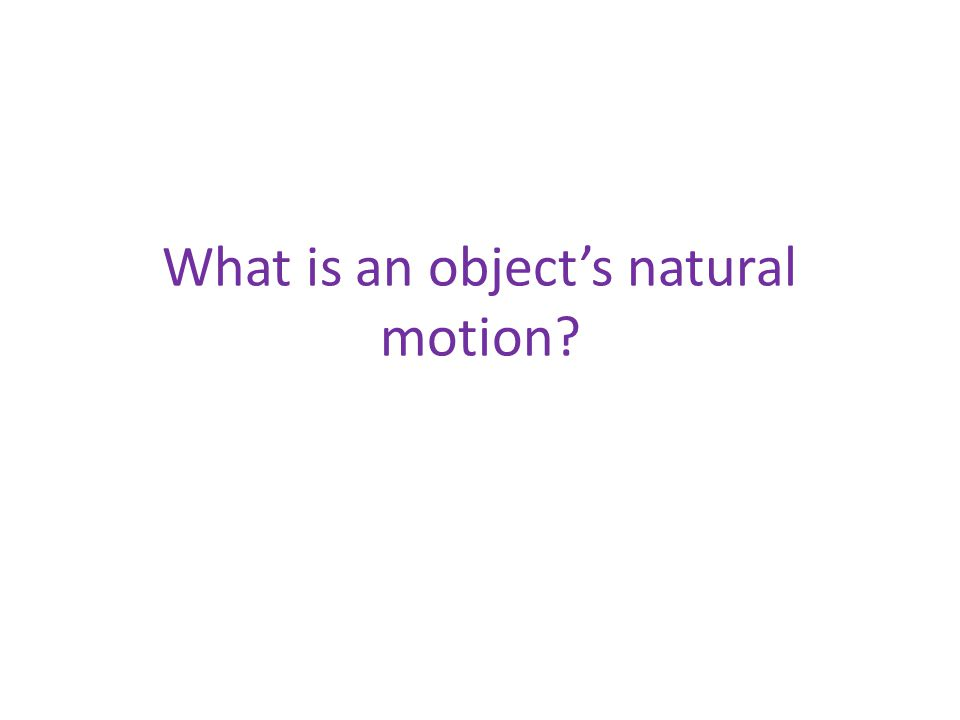 What is an object's natural motion?