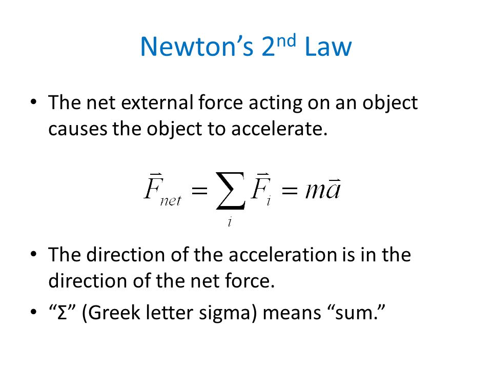 Newton's 2 nd Law The net external force acting on an object causes the object to accelerate.