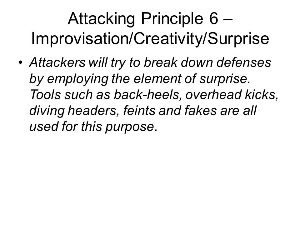 Attacking Principle 6 – Improvisation/Creativity/Surprise Attackers will try to break down defenses by employing the element of surprise. Tools such a