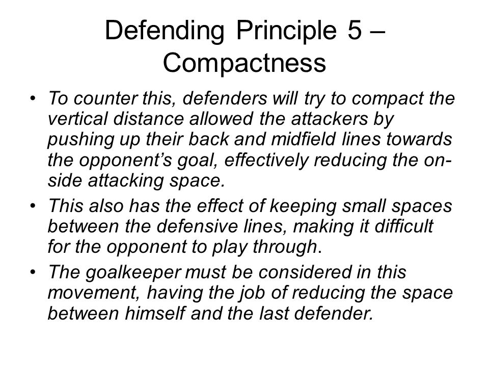 Defending Principle 5 – Compactness To counter this, defenders will try to compact the vertical distance allowed the attackers by pushing up their bac