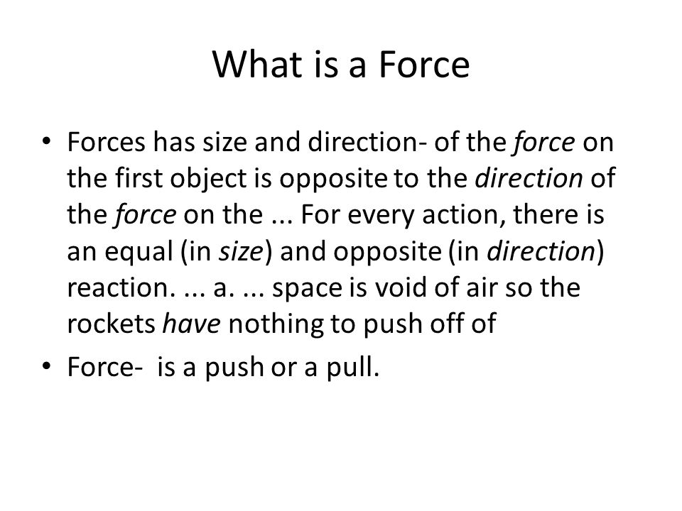 What is a Force Forces has size and direction- of the force on the first object is opposite to the direction of the force on the...