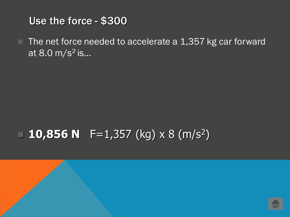 Use the force - $200 When an unbalanced force acts on an object, the object….. accelerates! accelerates!
