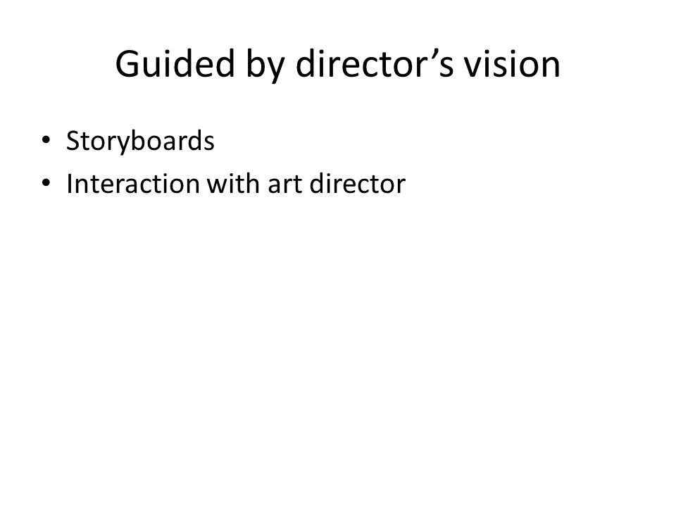 Guided by director's vision Storyboards Interaction with art director