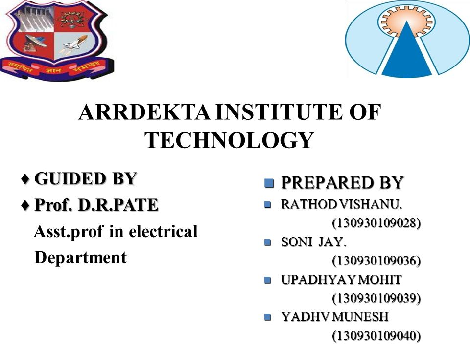ARRDEKTA INSTITUTE OF TECHNOLOGY ♦ GUIDED BY ♦ Prof.