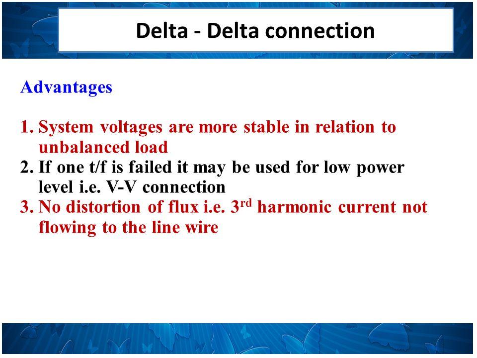 Delta - Delta connection Advantages 1.