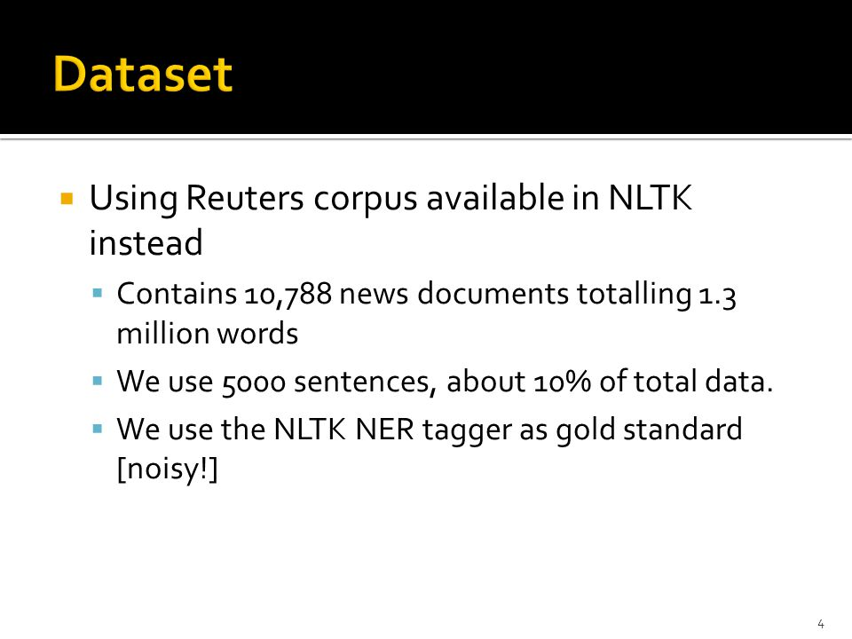  Using Reuters corpus available in NLTK instead  Contains 10,788 news documents totalling 1.3 million words  We use 5000 sentences, about 10% of to
