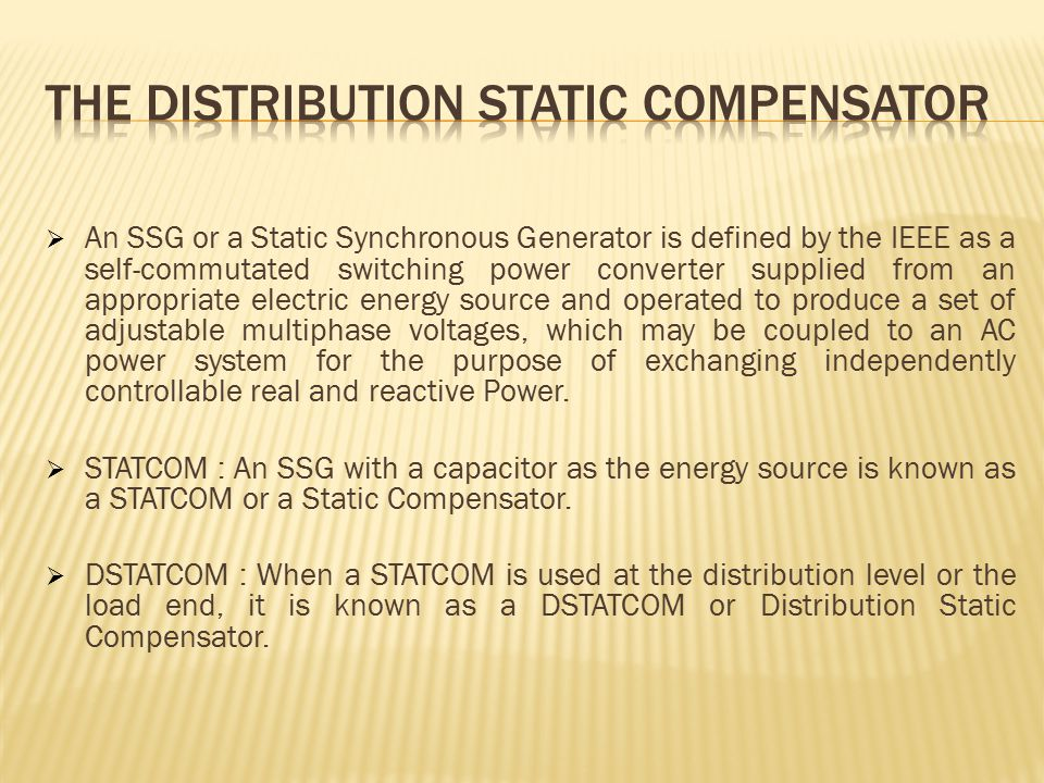  An SSG or a Static Synchronous Generator is defined by the IEEE as a self-commutated switching power converter supplied from an appropriate electric