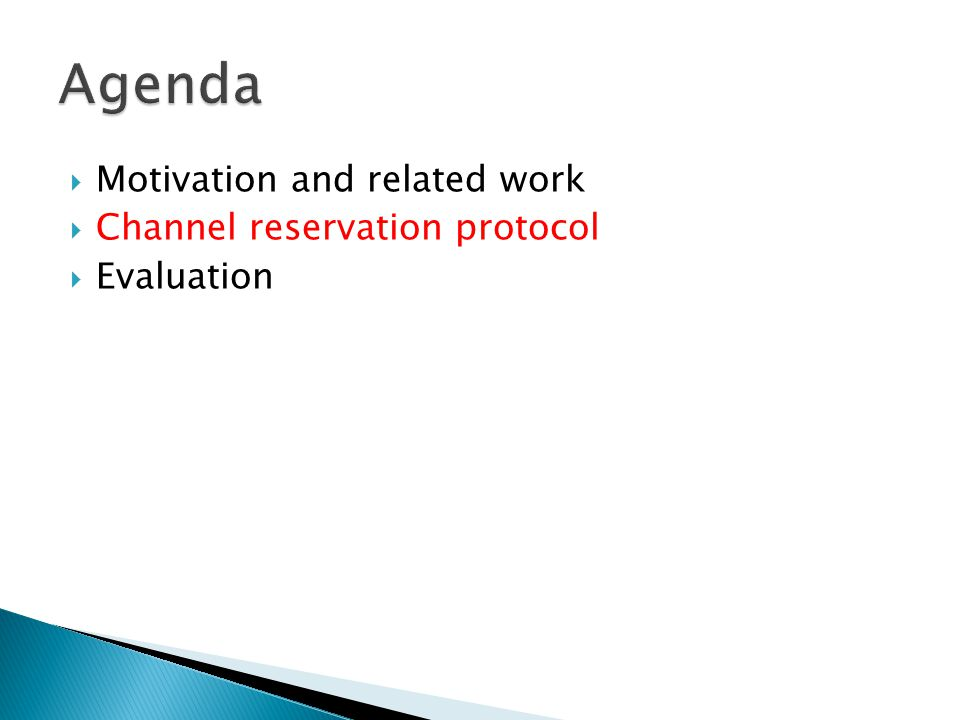  Motivation and related work  Channel reservation protocol  Evaluation