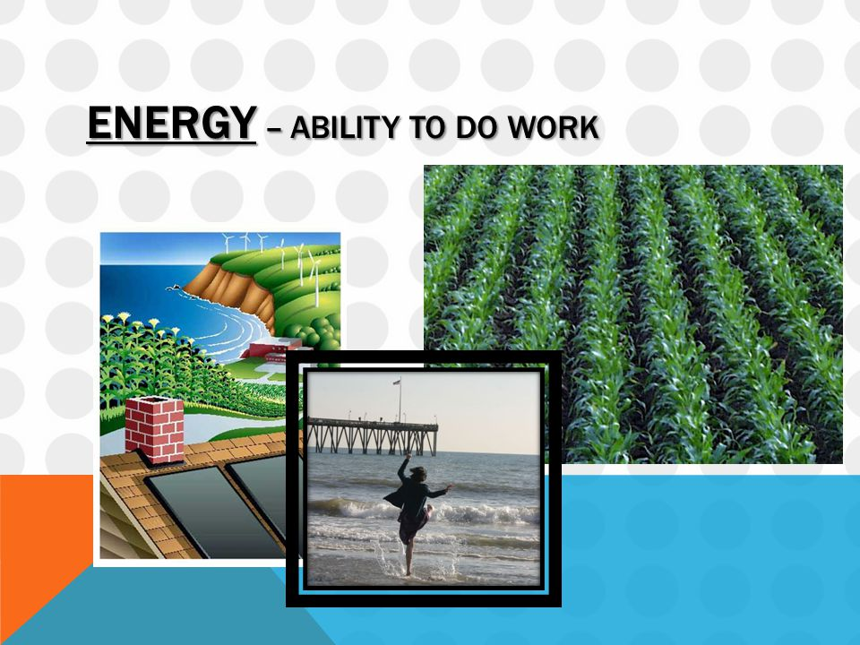 ENERGY – ABILITY TO DO WORK