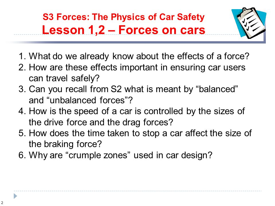 2 S3 Forces: The Physics of Car Safety Lesson 1,2 – Forces on cars 1.What do we already know about the effects of a force.