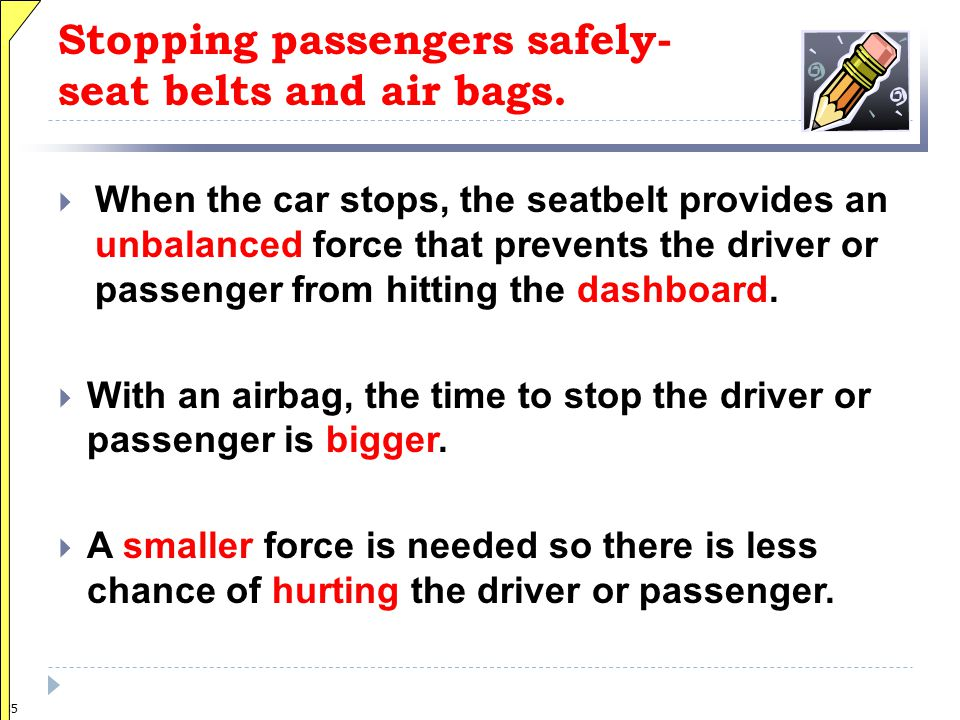 34 Stopping passengers safely- seat belts and air bags.  When the car stops, the seatbelt provides an ________ force that prevents the driver or pass