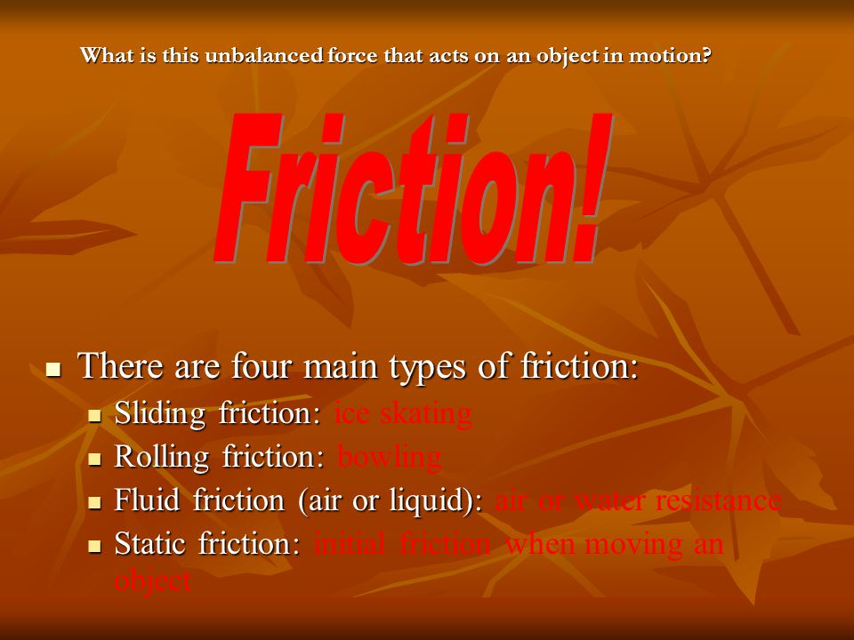 Friction Objects on earth, unlike the frictionless space the moon travels through, are under the influence of friction.