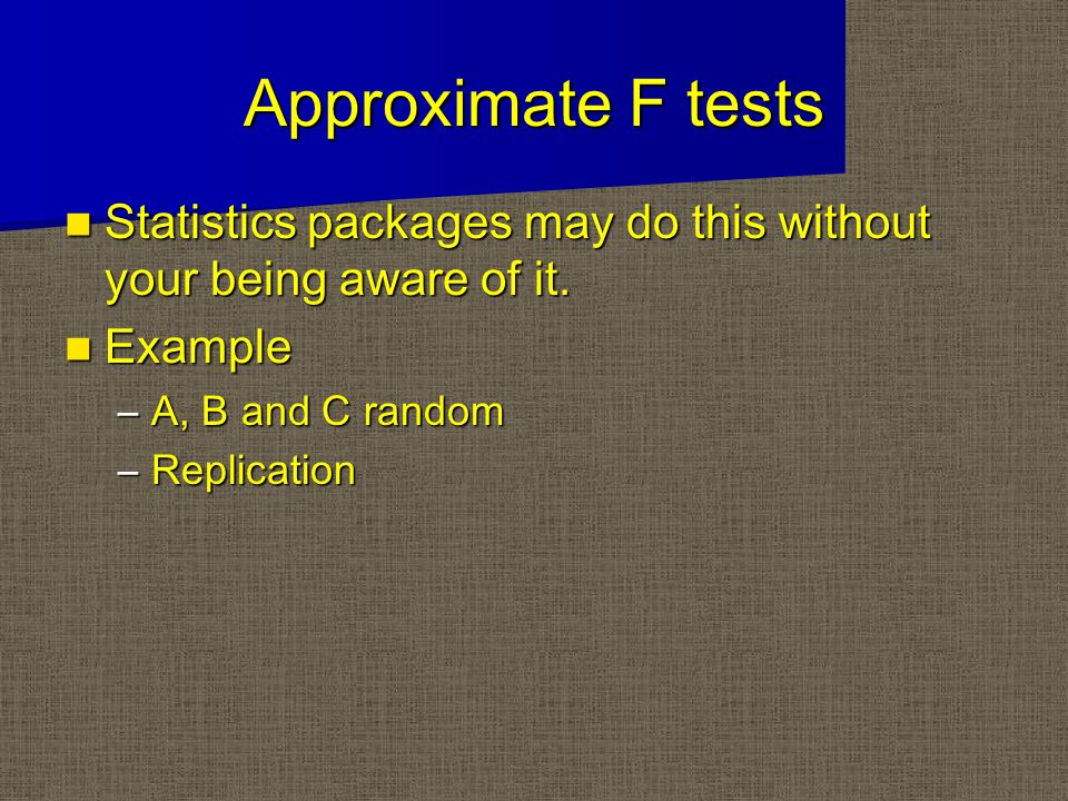 Approximate F tests Statistics packages may do this without your being aware of it.