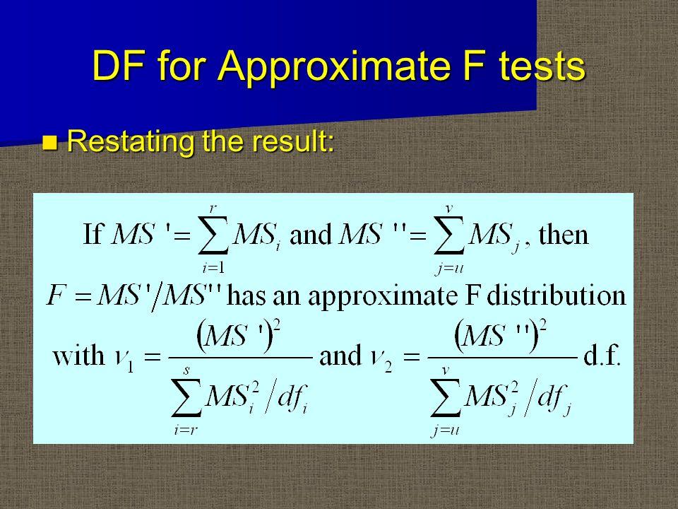 DF for Approximate F tests Restating the result: Restating the result: