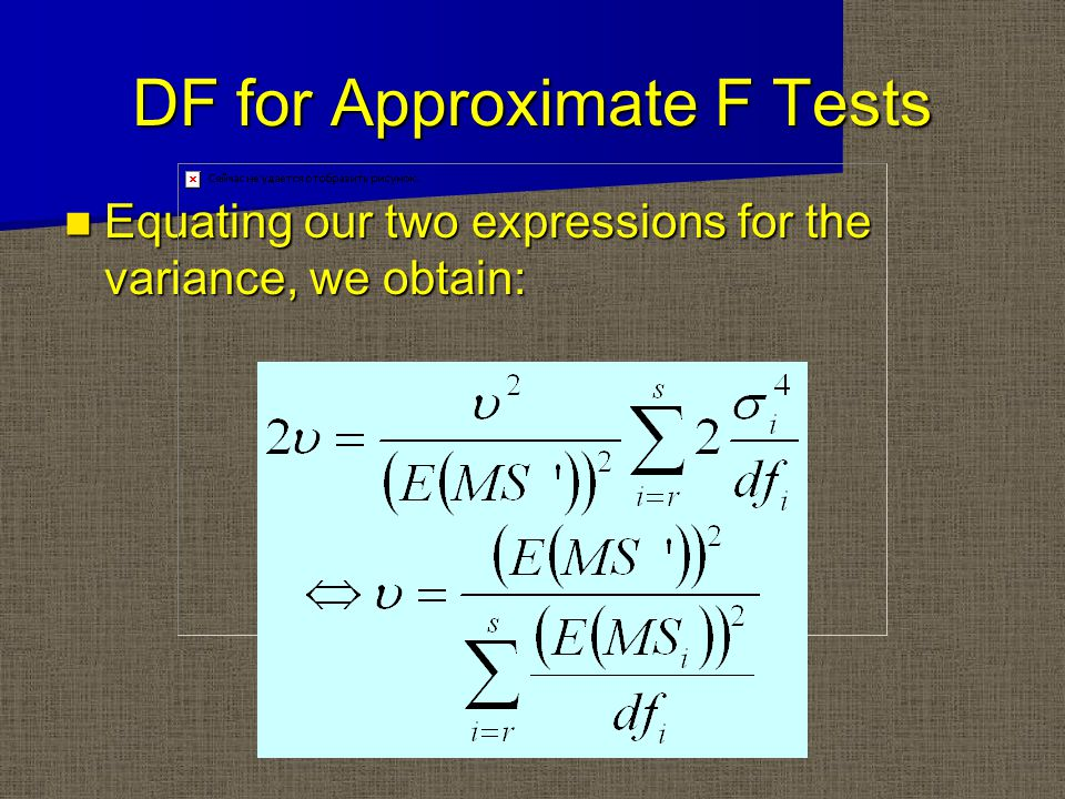 DF for Approximate F Tests Equating our two expressions for the variance, we obtain: Equating our two expressions for the variance, we obtain: