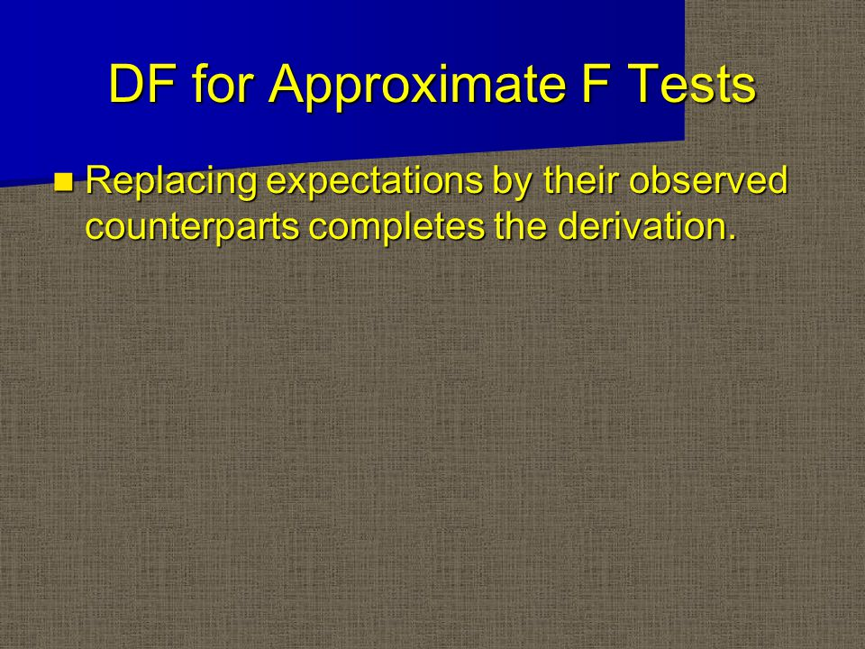 DF for Approximate F Tests Replacing expectations by their observed counterparts completes the derivation.