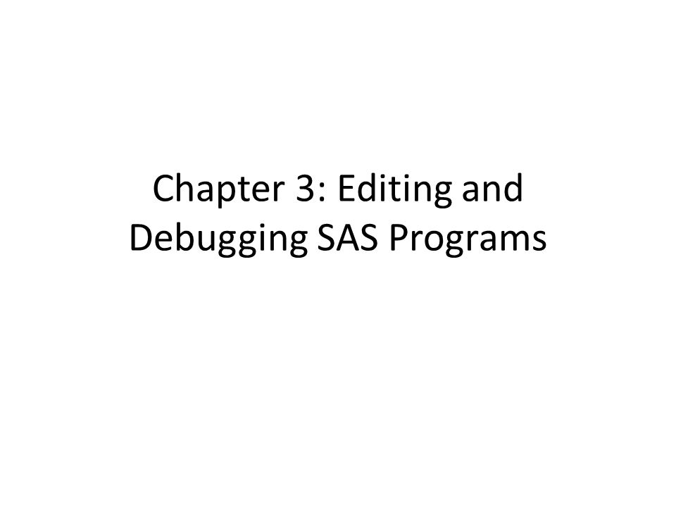 Debugging with Data Step Debugger Syntax errors are easier to detect and correct.
