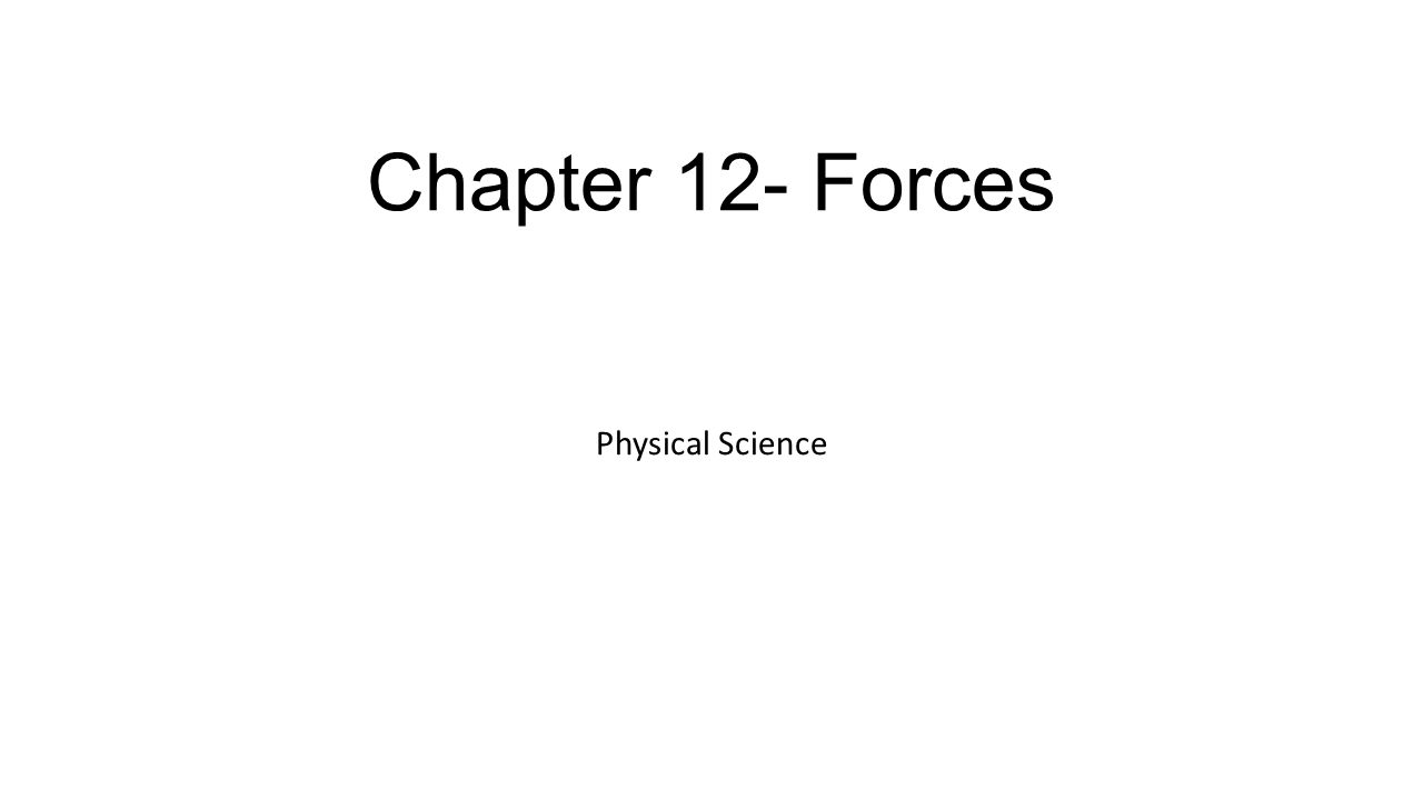 12.1 Forces Force, Units Measuring Force vectors Combining forces Balanced Forces – Equilibrium Unbalanced forces – acceleration Friction….