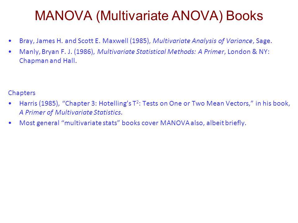 MANOVA (Multivariate ANOVA) Books Bray, James H. and Scott E. Maxwell (1985), Multivariate Analysis of Variance, Sage. Manly, Bryan F. J. (1986), Mult