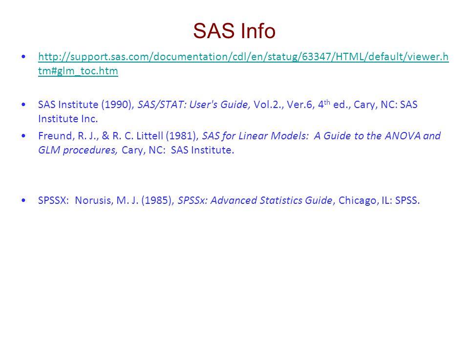 SAS Info http://support.sas.com/documentation/cdl/en/statug/63347/HTML/default/viewer.h tm#glm_toc.htmhttp://support.sas.com/documentation/cdl/en/stat