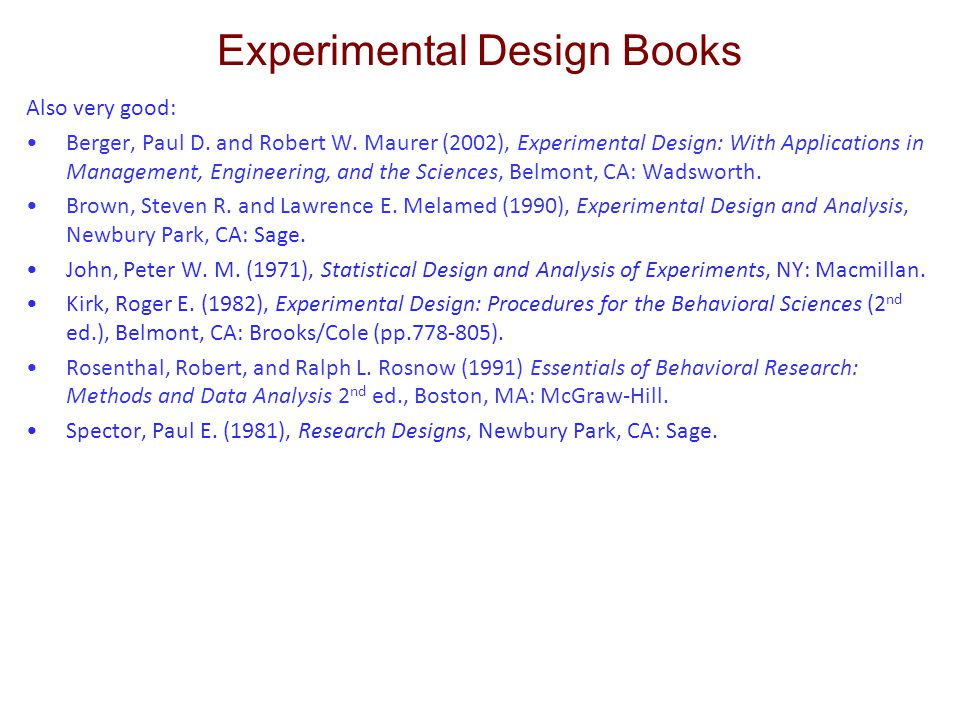 Experimental Design Books Also very good: Berger, Paul D. and Robert W. Maurer (2002), Experimental Design: With Applications in Management, Engineeri