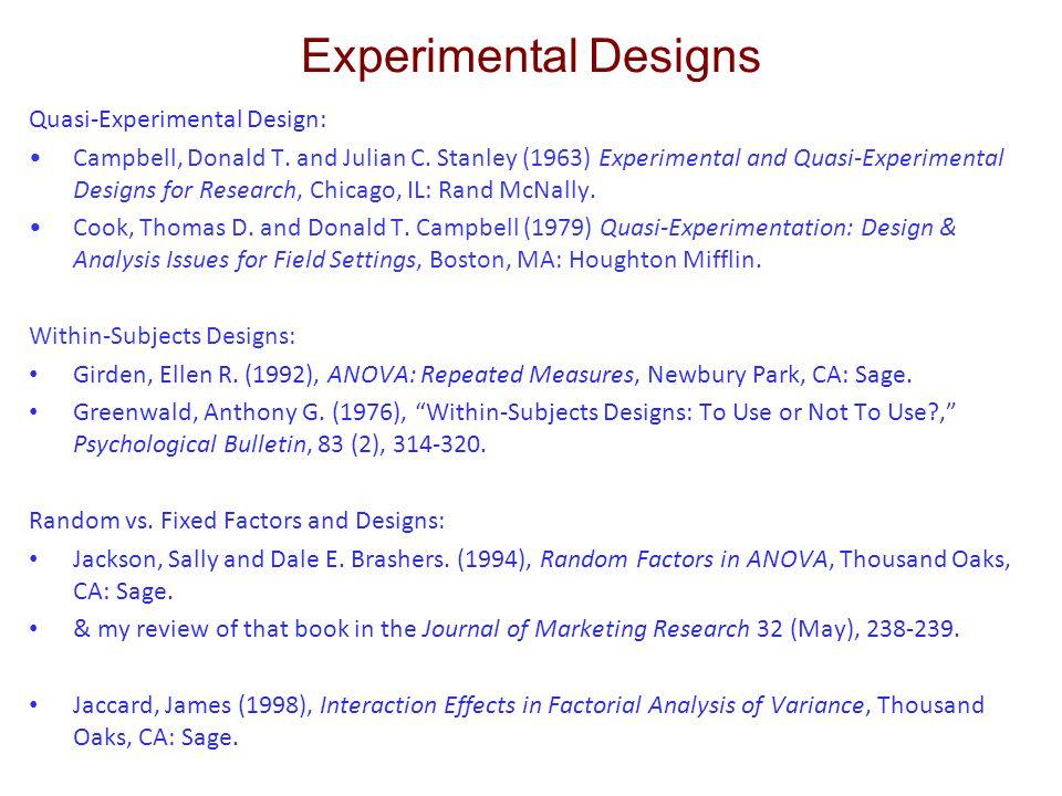 Experimental Designs Quasi-Experimental Design: Campbell, Donald T. and Julian C. Stanley (1963) Experimental and Quasi-Experimental Designs for Resea
