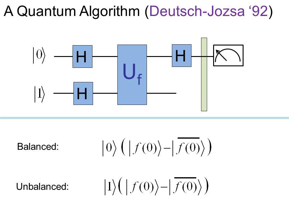 UfUf H H H Unbalanced: Balanced: A Quantum Algorithm (Deutsch-Jozsa '92)