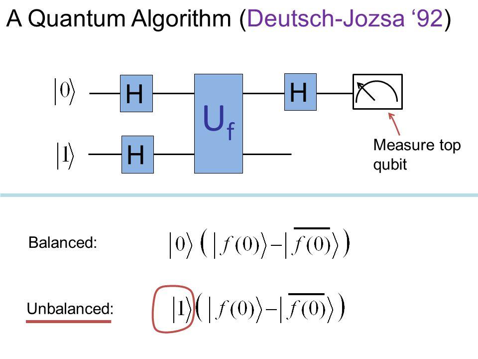 UfUf H H H Unbalanced: Balanced: Measure top qubit A Quantum Algorithm (Deutsch-Jozsa '92)