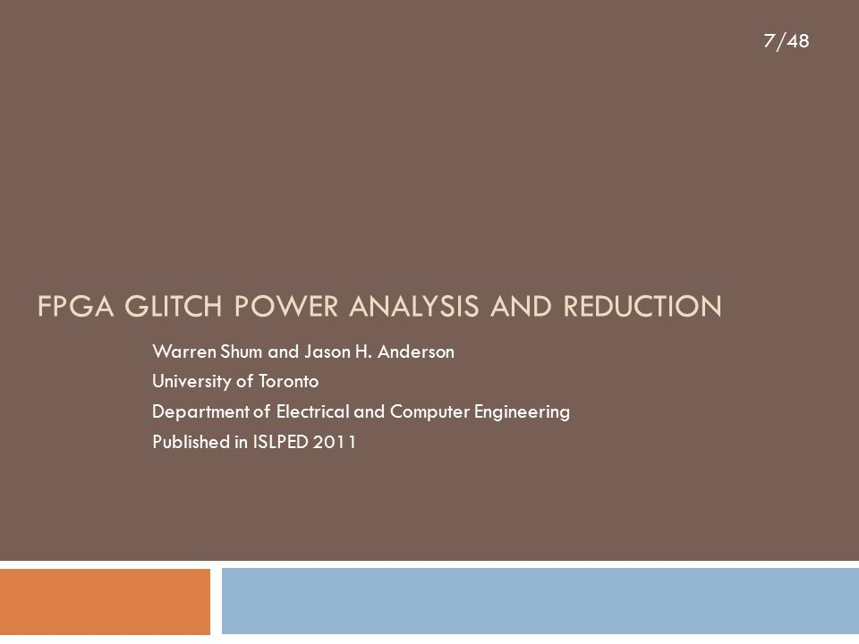 7/48 FPGA GLITCH POWER ANALYSIS AND REDUCTION Warren Shum and Jason H.