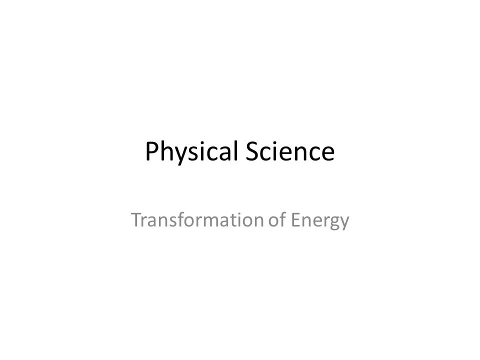 Physical Science Transformation of Energy