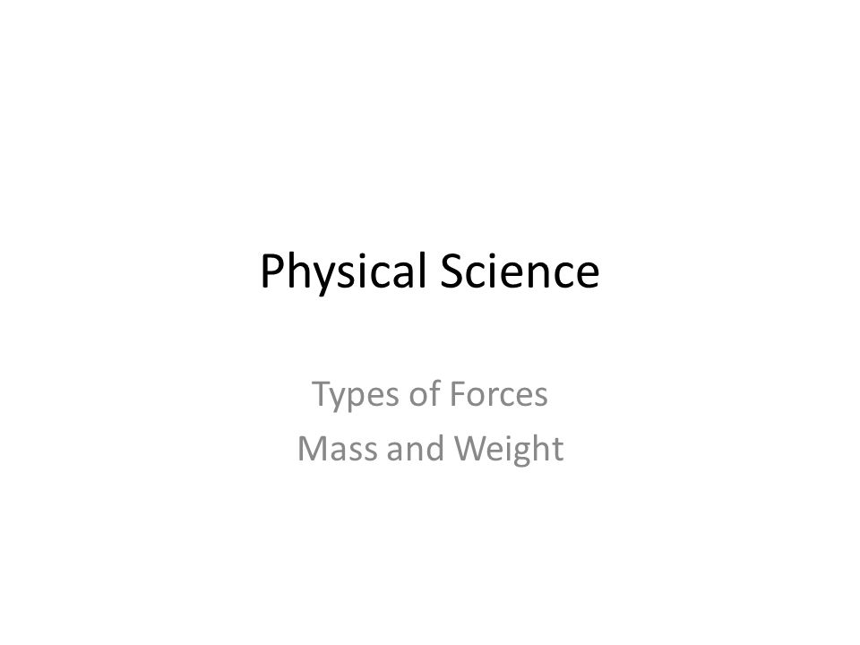 Physical Science Types of Forces Mass and Weight