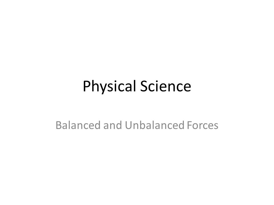 Physical Science Balanced and Unbalanced Forces