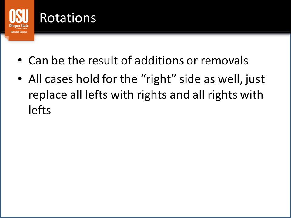 Rotations Can be the result of additions or removals All cases hold for the right side as well, just replace all lefts with rights and all rights with lefts