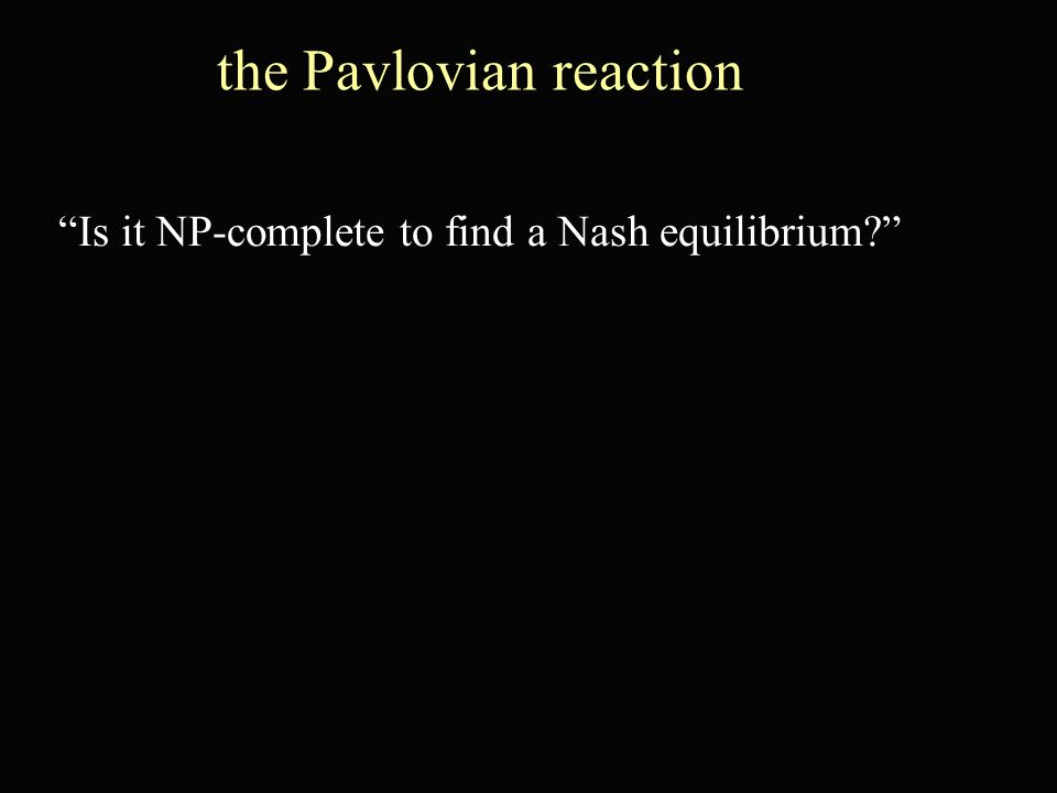 Is it NP-complete to find a Nash equilibrium? the Pavlovian reaction