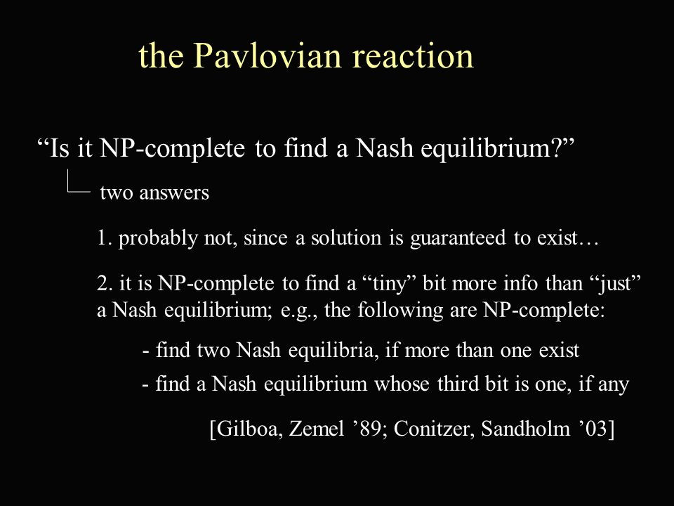 Is it NP-complete to find a Nash equilibrium? the Pavlovian reaction 1.