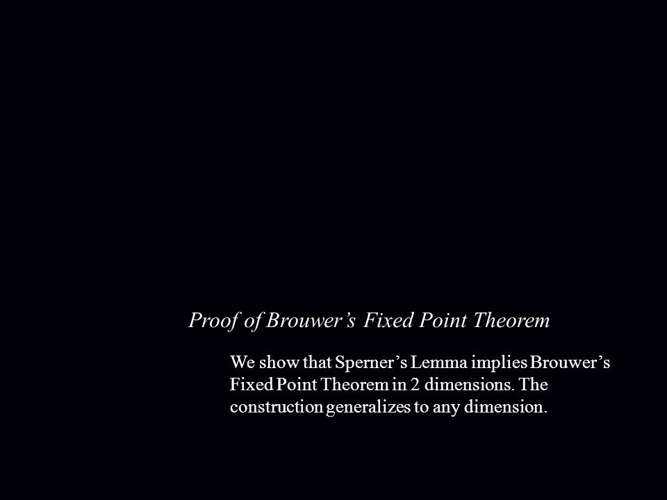 Proof of Brouwer's Fixed Point Theorem We show that Sperner's Lemma implies Brouwer's Fixed Point Theorem in 2 dimensions.