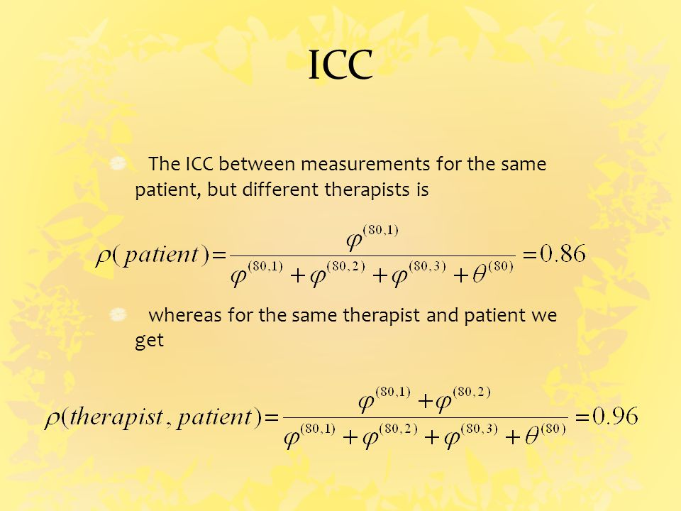 ICC The ICC between measurements for the same patient, but different therapists is whereas for the same therapist and patient we get