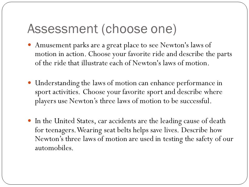 Assessment (choose one) Amusement parks are a great place to see Newton's laws of motion in action. Choose your favorite ride and describe the parts o