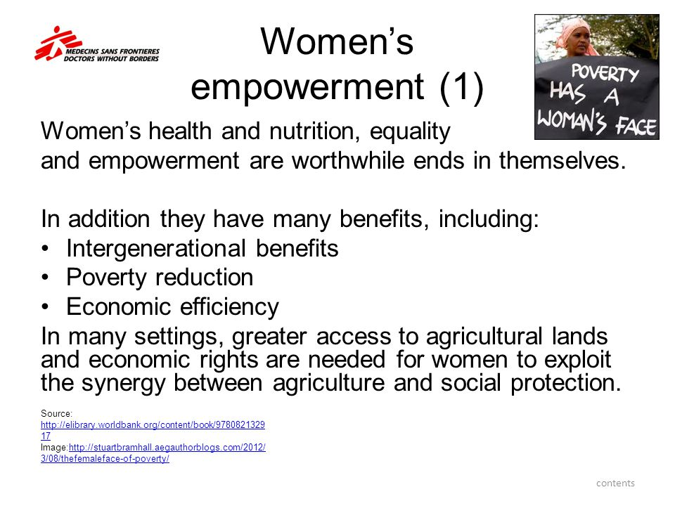Women's empowerment (1) Women's health and nutrition, equality and empowerment are worthwhile ends in themselves. In addition they have many benefits,
