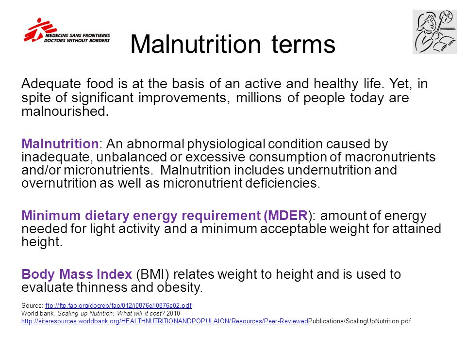 Malnutrition terms Adequate food is at the basis of an active and healthy life. Yet, in spite of significant improvements, millions of people today ar
