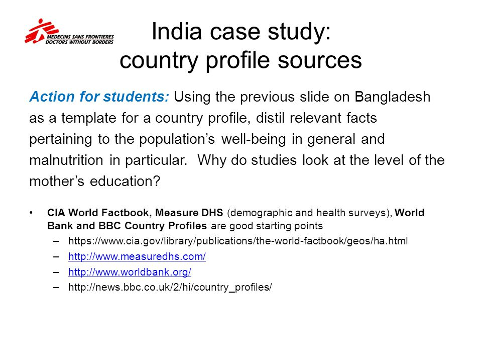 India case study: country profile sources Action for students: Using the previous slide on Bangladesh as a template for a country profile, distil rele