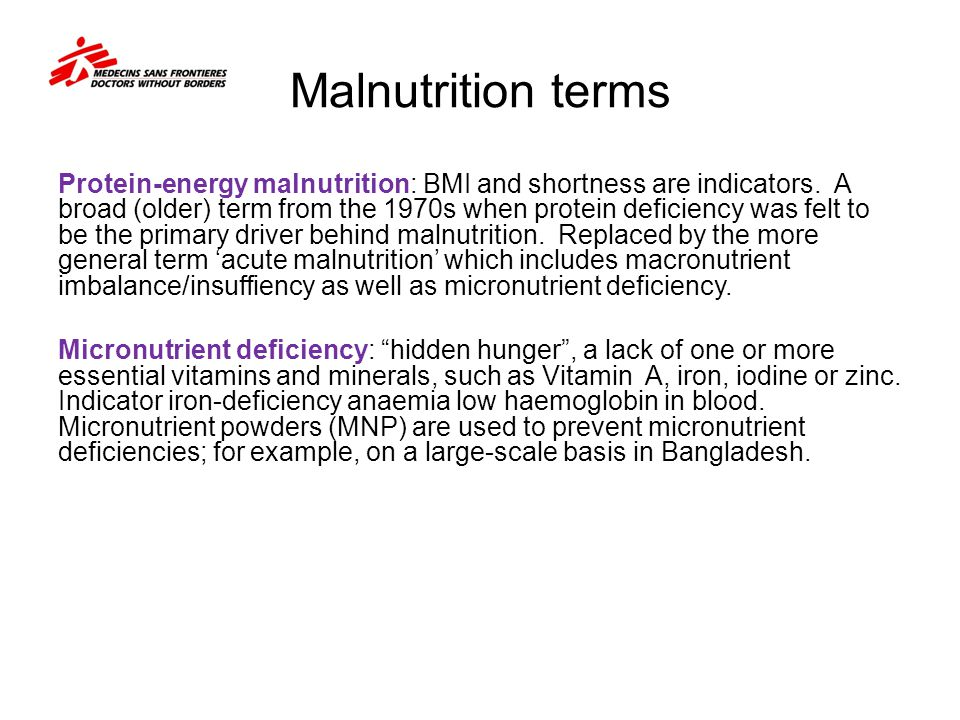 Malnutrition terms Protein-energy malnutrition: BMI and shortness are indicators. A broad (older) term from the 1970s when protein deficiency was felt